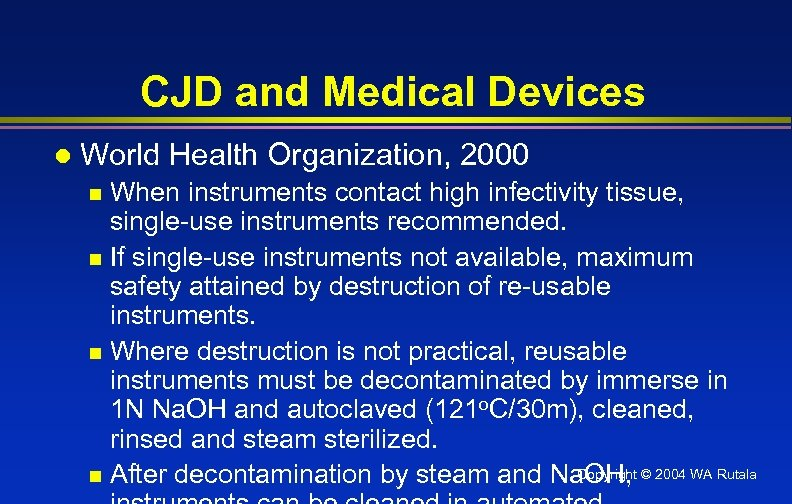 CJD and Medical Devices l World Health Organization, 2000 When instruments contact high infectivity
