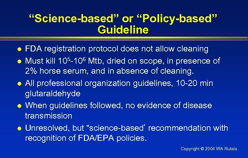 """""""Science-based"""" or """"Policy-based"""" Guideline l l l FDA registration protocol does not allow cleaning"""