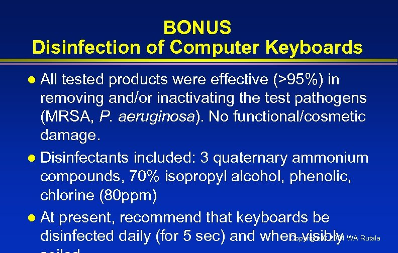 BONUS Disinfection of Computer Keyboards All tested products were effective (>95%) in removing and/or