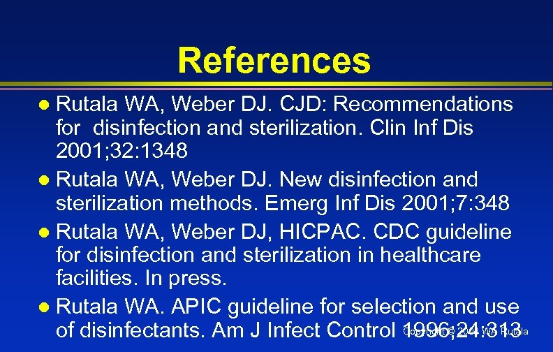 References Rutala WA, Weber DJ. CJD: Recommendations for disinfection and sterilization. Clin Inf Dis