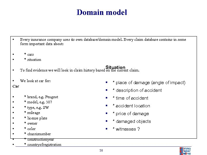 Domain model • • Every insurance company uses its own database/domain model. Every claim