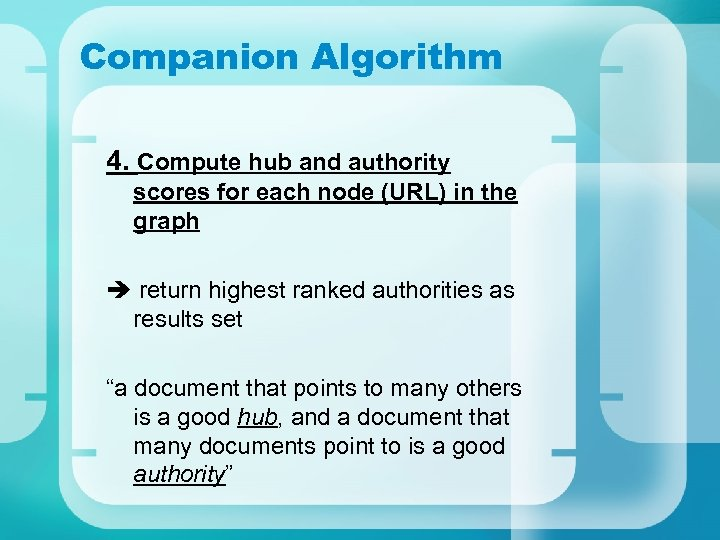 Companion Algorithm 4. Compute hub and authority scores for each node (URL) in the