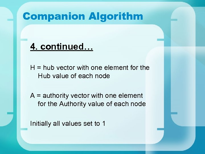 Companion Algorithm 4. continued… H = hub vector with one element for the Hub