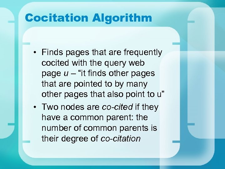 Cocitation Algorithm • Finds pages that are frequently cocited with the query web page