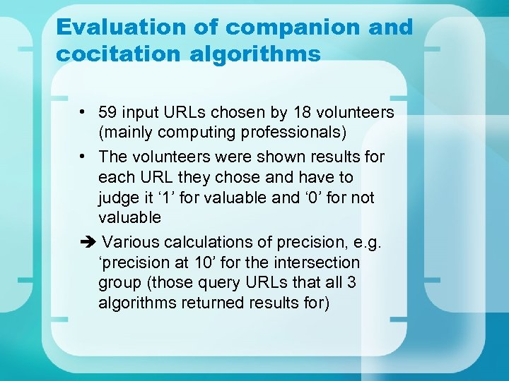 Evaluation of companion and cocitation algorithms • 59 input URLs chosen by 18 volunteers