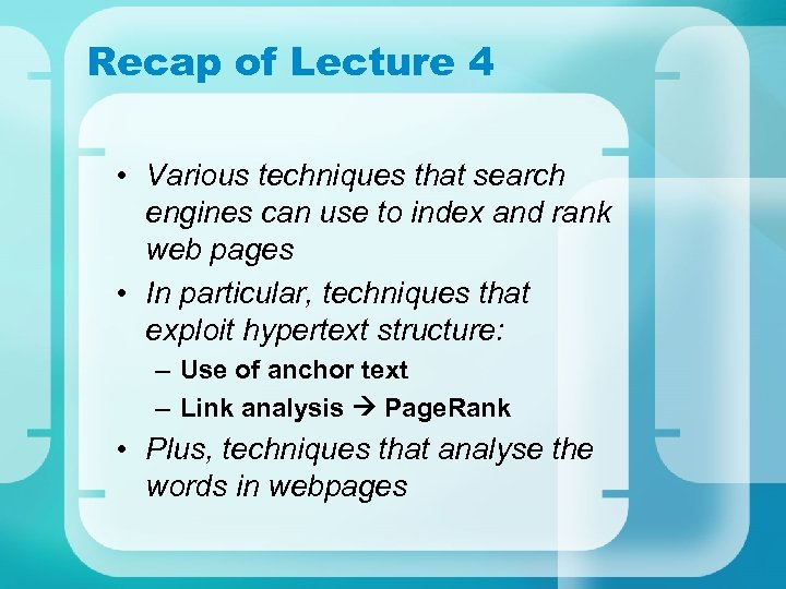Recap of Lecture 4 • Various techniques that search engines can use to index