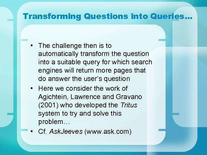 Transforming Questions into Queries… • The challenge then is to automatically transform the question