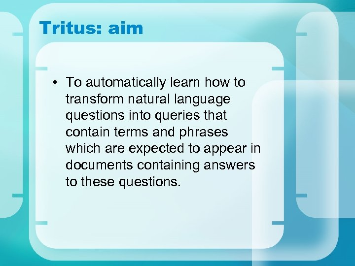 Tritus: aim • To automatically learn how to transform natural language questions into queries