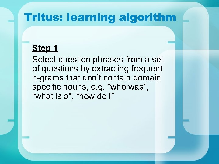 Tritus: learning algorithm Step 1 Select question phrases from a set of questions by