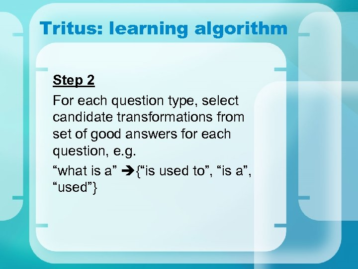 Tritus: learning algorithm Step 2 For each question type, select candidate transformations from set