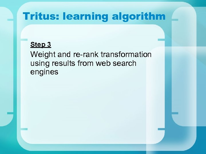 Tritus: learning algorithm Step 3 Weight and re-rank transformation using results from web search