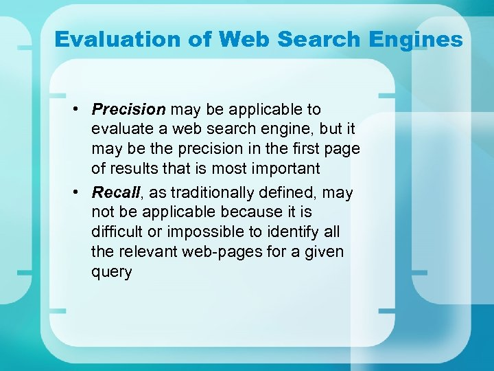 Evaluation of Web Search Engines • Precision may be applicable to evaluate a web