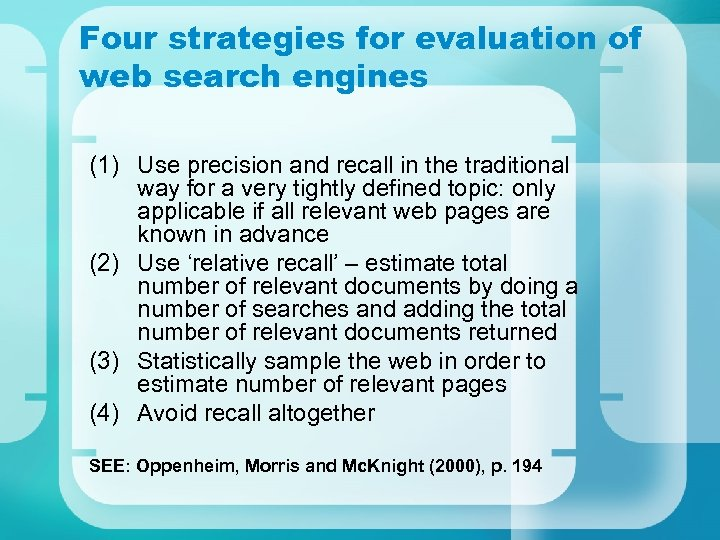 Four strategies for evaluation of web search engines (1) Use precision and recall in