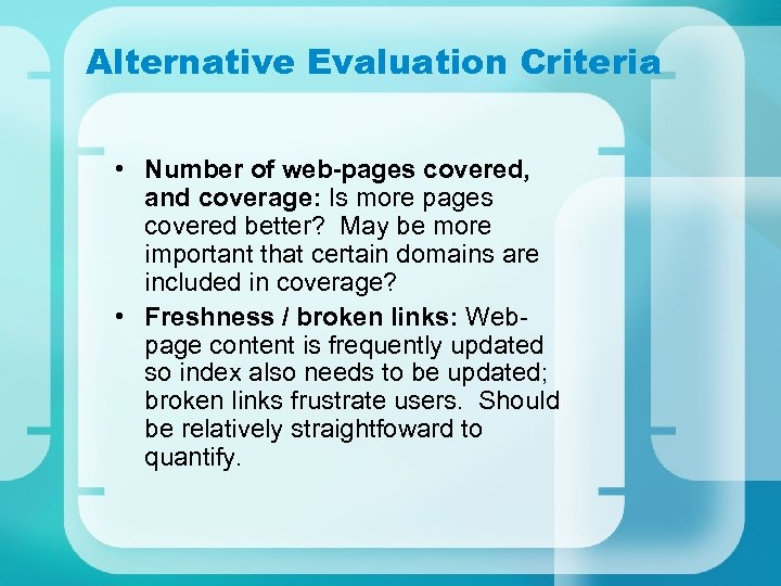 Alternative Evaluation Criteria • Number of web-pages covered, and coverage: Is more pages covered