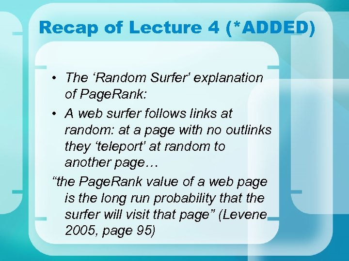 Recap of Lecture 4 (*ADDED) • The 'Random Surfer' explanation of Page. Rank: •