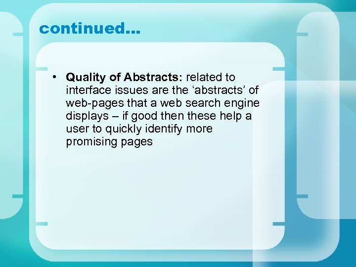 continued… • Quality of Abstracts: related to interface issues are the 'abstracts' of web-pages
