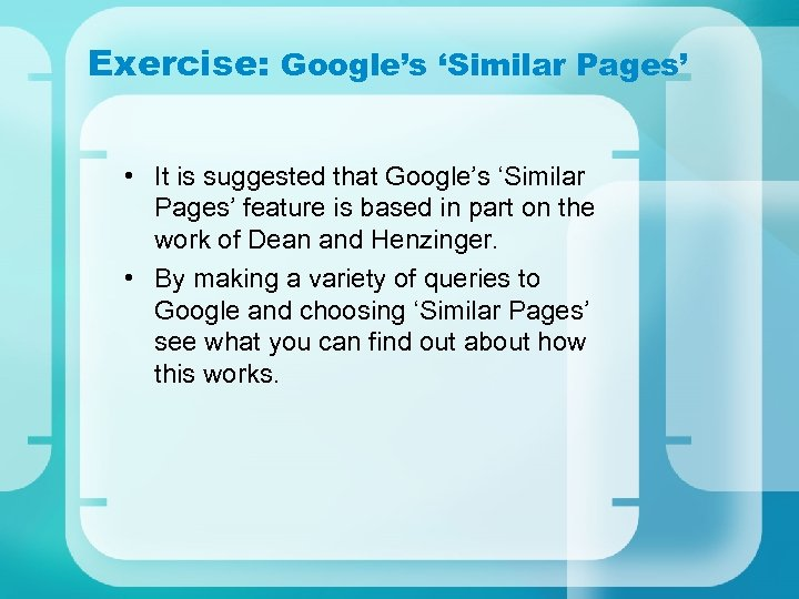 Exercise: Google's 'Similar Pages' • It is suggested that Google's 'Similar Pages' feature is