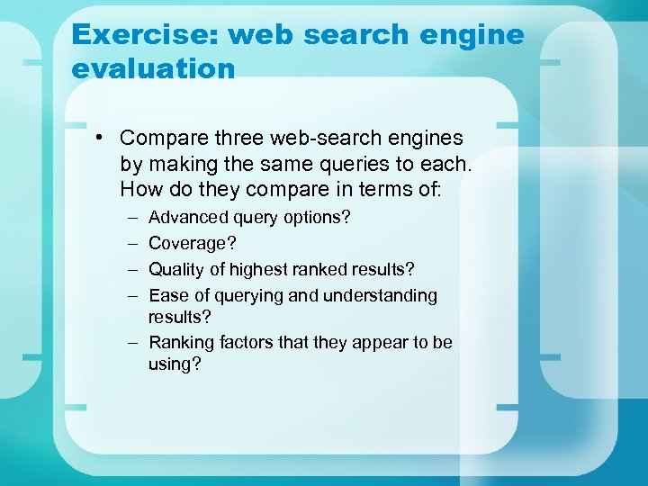 Exercise: web search engine evaluation • Compare three web-search engines by making the same