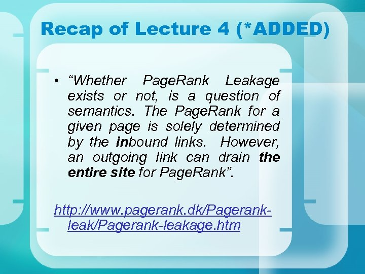 "Recap of Lecture 4 (*ADDED) • ""Whether Page. Rank Leakage exists or not, is"