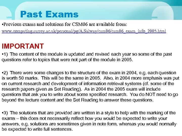 Past Exams • Previous exams and solutions for CSM 06 are available from: www.
