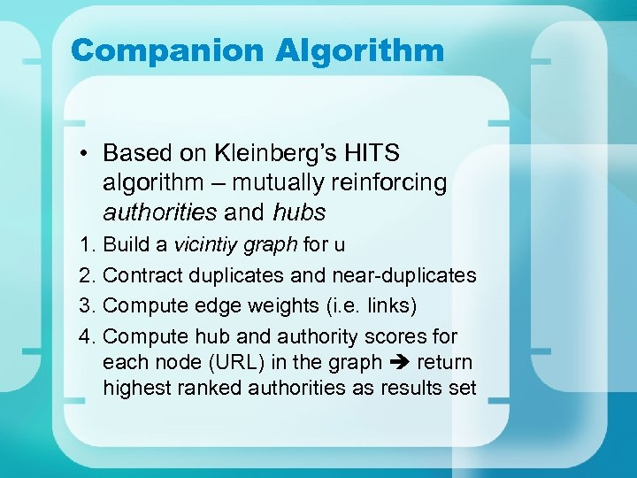 Companion Algorithm • Based on Kleinberg's HITS algorithm – mutually reinforcing authorities and hubs