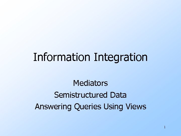 Information Integration Mediators Semistructured Data Answering Queries Using Views 1