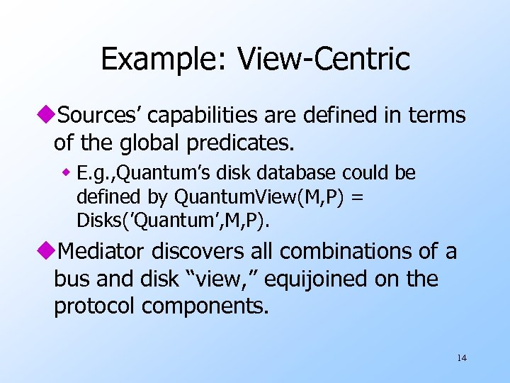Example: View-Centric u. Sources' capabilities are defined in terms of the global predicates. w