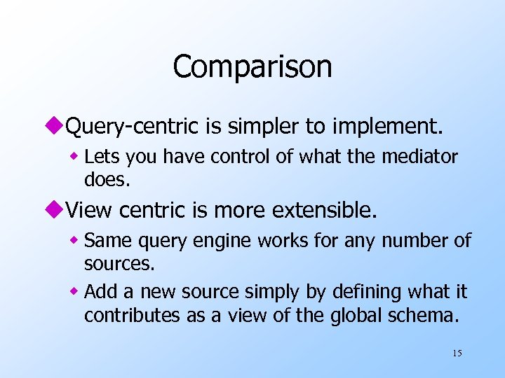 Comparison u. Query-centric is simpler to implement. w Lets you have control of what
