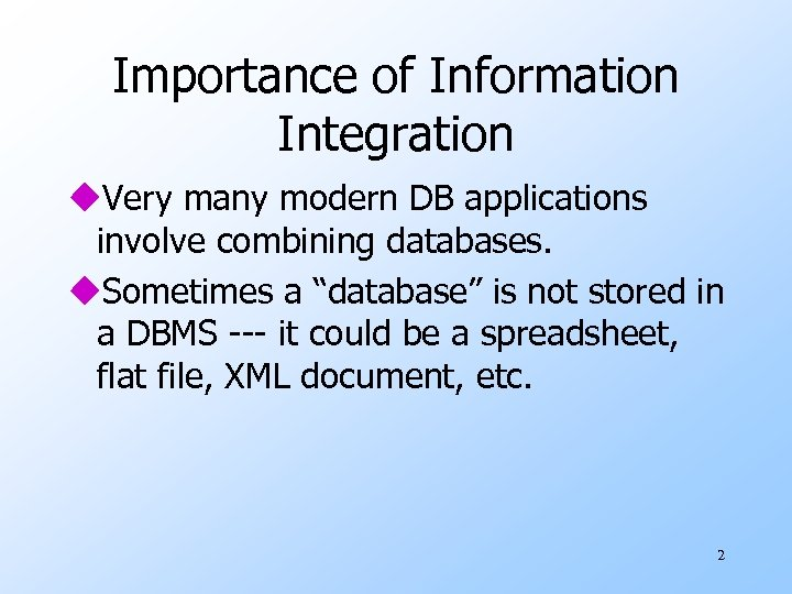 Importance of Information Integration u. Very many modern DB applications involve combining databases. u.