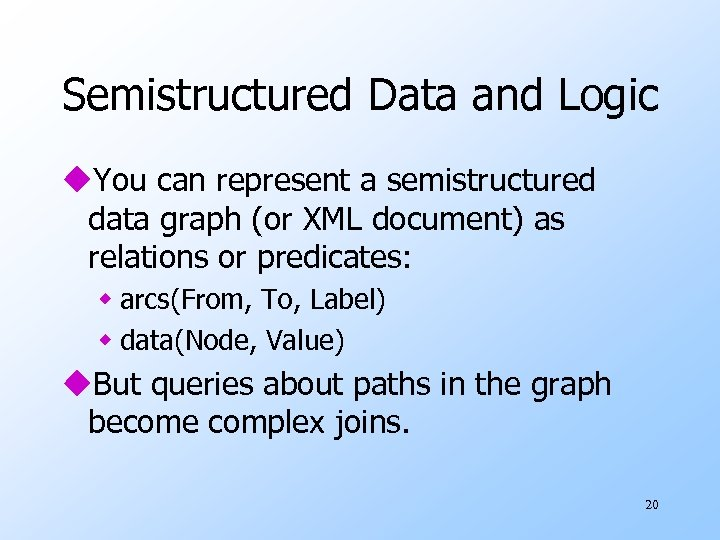 Semistructured Data and Logic u. You can represent a semistructured data graph (or XML