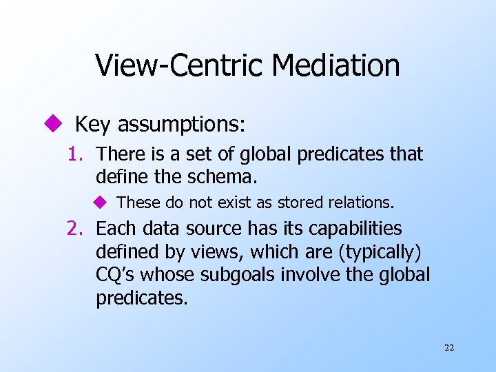 View-Centric Mediation u Key assumptions: 1. There is a set of global predicates that