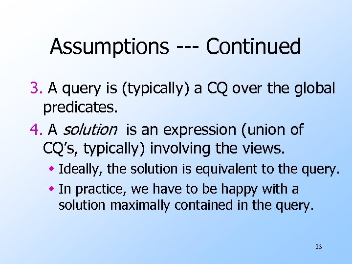 Assumptions --- Continued 3. A query is (typically) a CQ over the global predicates.