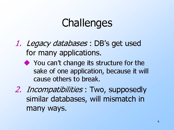Challenges 1. Legacy databases : DB's get used for many applications. u You can't