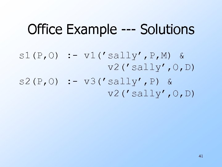Office Example --- Solutions s 1(P, O) : - v 1('sally', P, M) &