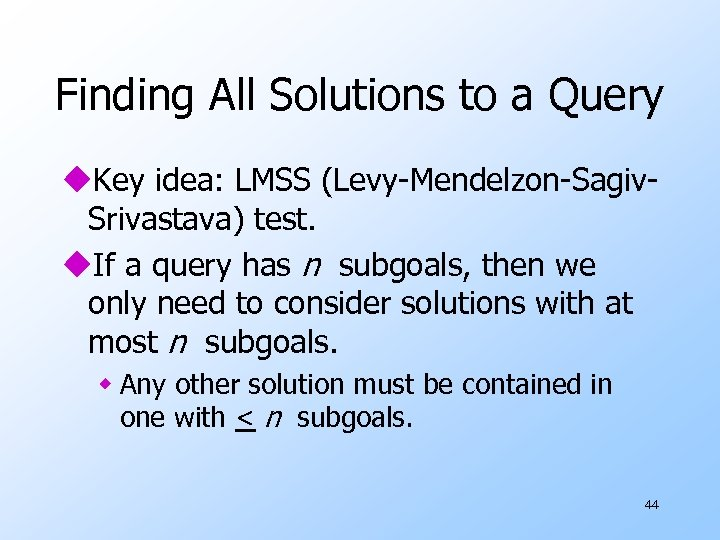 Finding All Solutions to a Query u. Key idea: LMSS (Levy-Mendelzon-Sagiv. Srivastava) test. u.