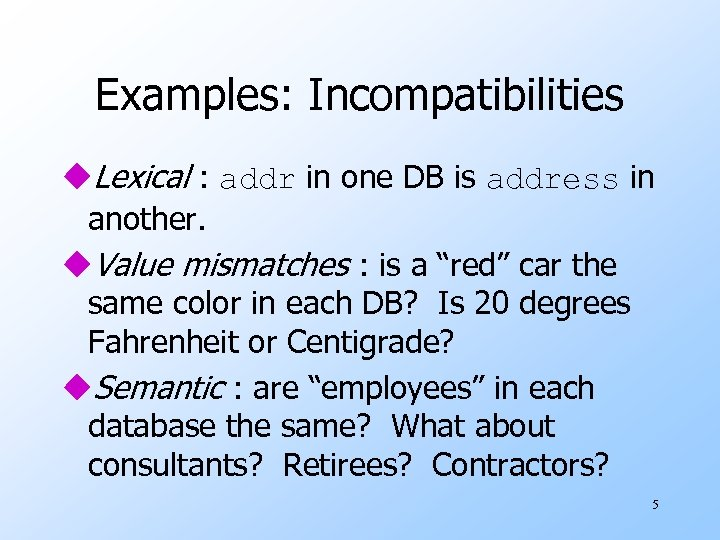 Examples: Incompatibilities u. Lexical : addr in one DB is address in another. u.