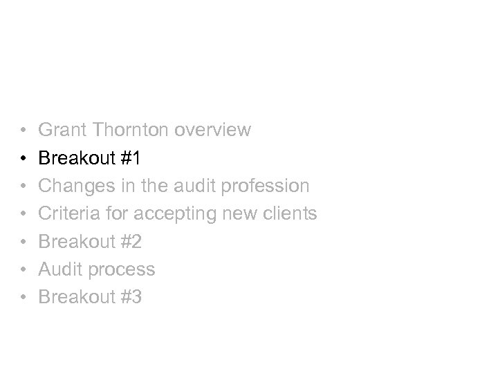 Agenda • • Grant Thornton overview Breakout #1 Changes in the audit profession Criteria