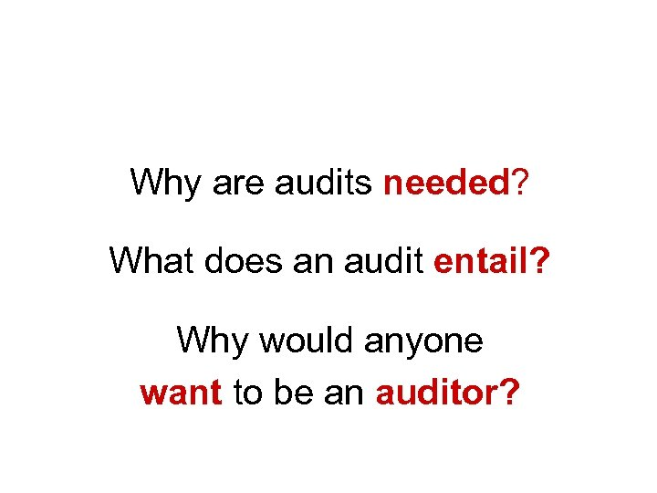 Breakout #1 Why are audits needed? What does an audit entail? Why would anyone