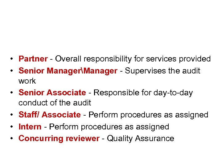 The audit engagement team • Partner - Overall responsibility for services provided • Senior