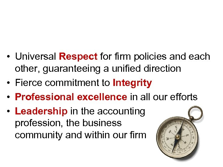 Our guiding principles… RIPL • Universal Respect for firm policies and each other, guaranteeing