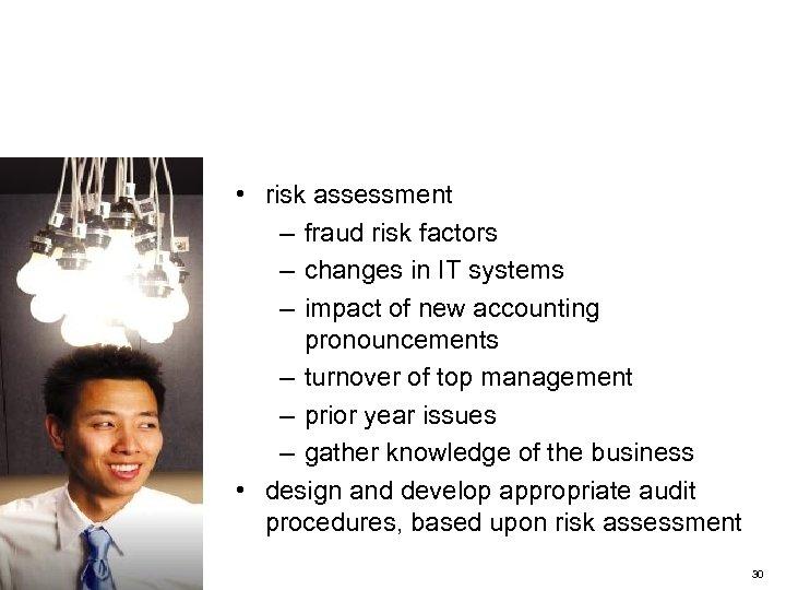 Step 1 – Planning • risk assessment – fraud risk factors – changes in