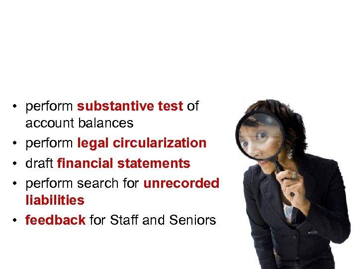 Step 3 – Final fieldwork • perform substantive test of account balances • perform