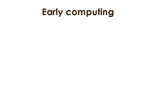 Early computing