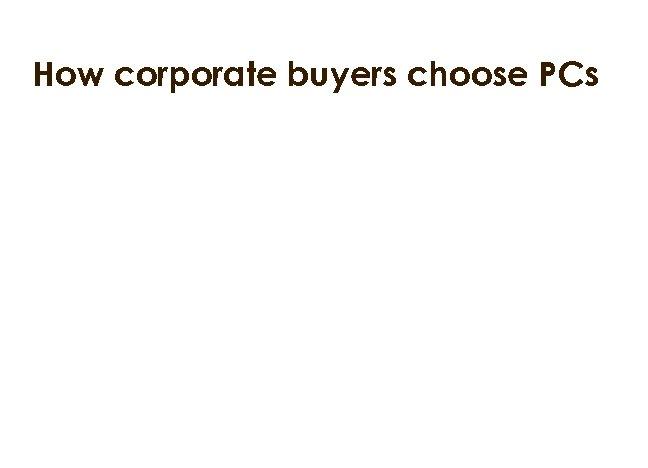 How corporate buyers choose PCs