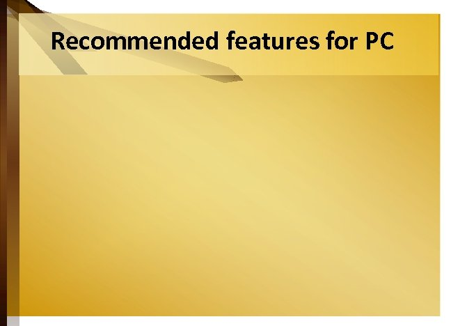 Recommended features for PC