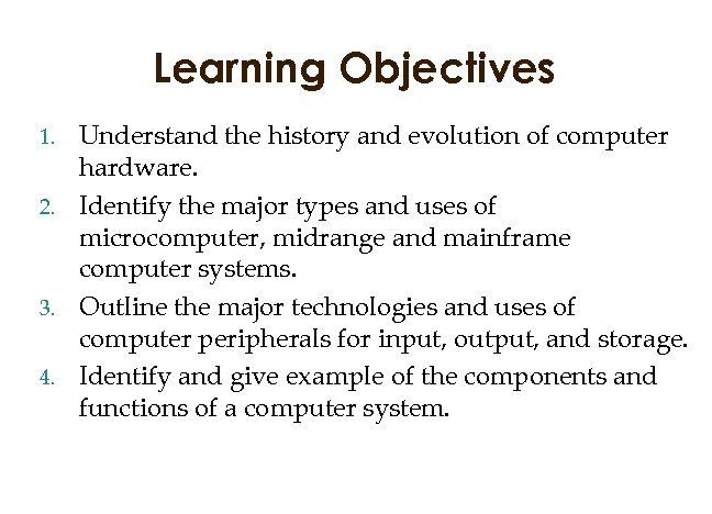 Learning Objectives Understand the history and evolution of computer hardware. 2. Identify the major