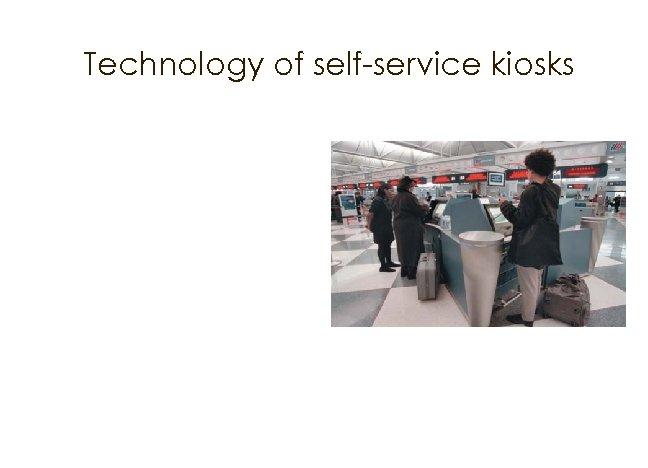 Technology of self-service kiosks
