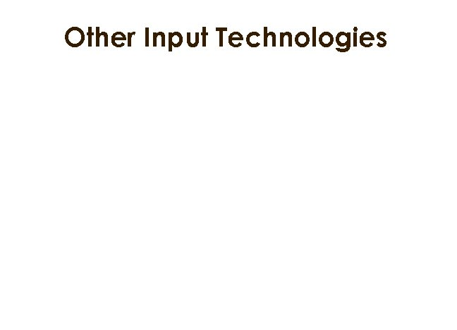 Other Input Technologies