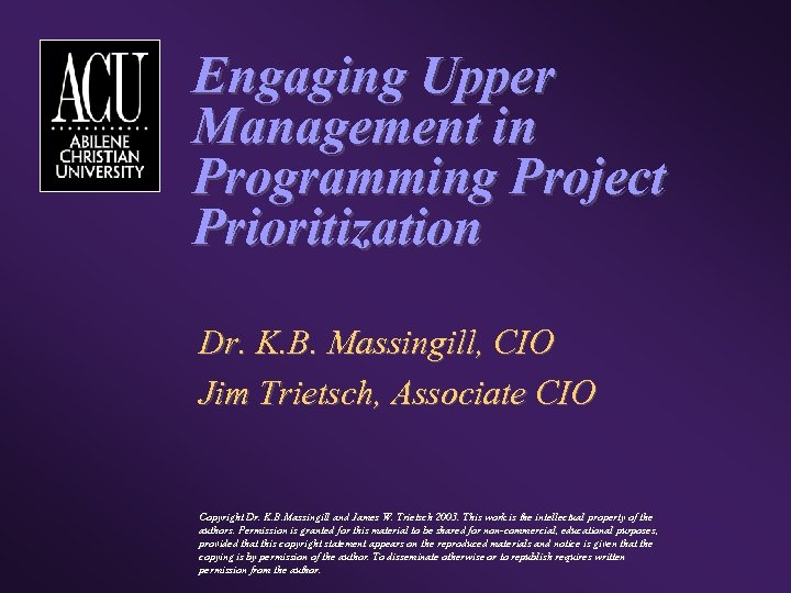 Engaging Upper Management in Programming Project Prioritization Dr. K. B. Massingill, CIO Jim Trietsch,