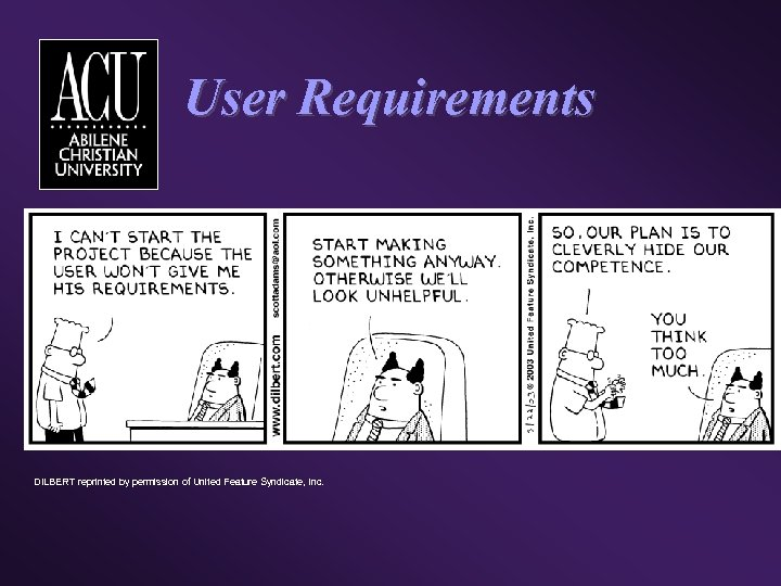 User Requirements DILBERT reprinted by permission of United Feature Syndicate, Inc.